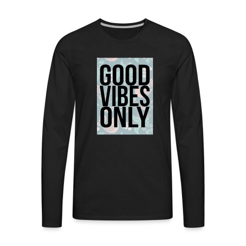 good vibes only birds - Men's Premium Long Sleeve T-Shirt