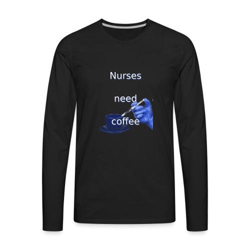 Nurses need coffee - Men's Premium Long Sleeve T-Shirt