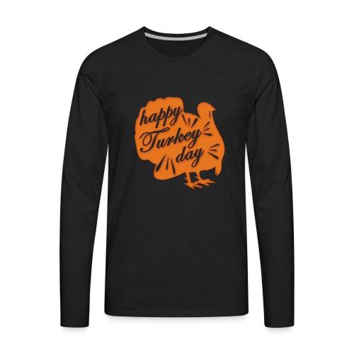 Happy Turkey Day T-Shirt Funny Thanksgiving Gift - Men's Premium Long Sleeve T-Shirt