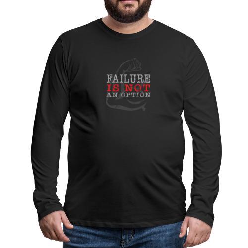 Failure is NOT an option - Men's Premium Long Sleeve T-Shirt