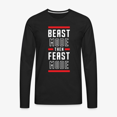B Mode Then Feast Mode - Men's Premium Long Sleeve T-Shirt