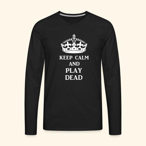 keep calm play dead wht - Men's Premium Long Sleeve T-Shirt