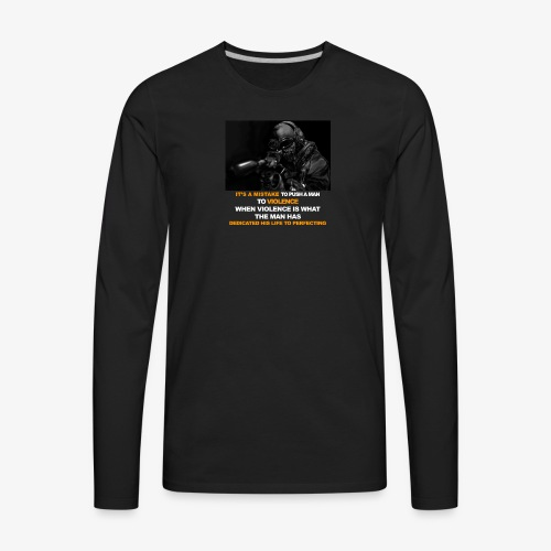 It's a mistake to push a man to violence - Men's Premium Long Sleeve T-Shirt