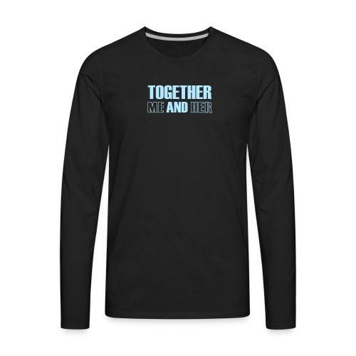 Together Me and Her - Men's Premium Long Sleeve T-Shirt