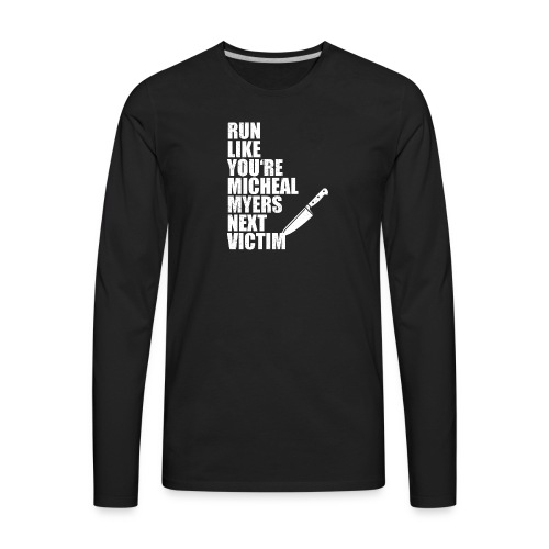 Run like you are Micheal Myers next victim - Men's Premium Long Sleeve T-Shirt