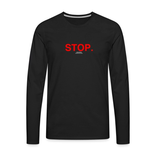 stop - Men's Premium Long Sleeve T-Shirt