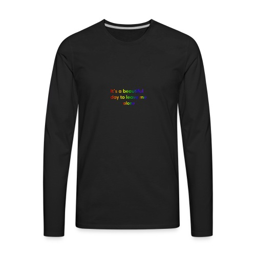 It's a beautiful day to leave me alone funny quote - Men's Premium Long Sleeve T-Shirt