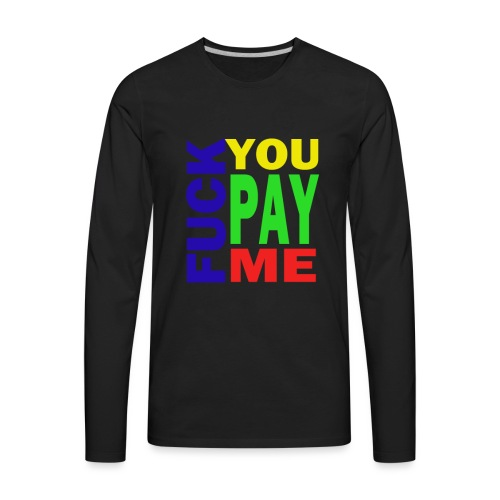 Fuck You Pay Me Hoodie - Men's Premium Long Sleeve T-Shirt