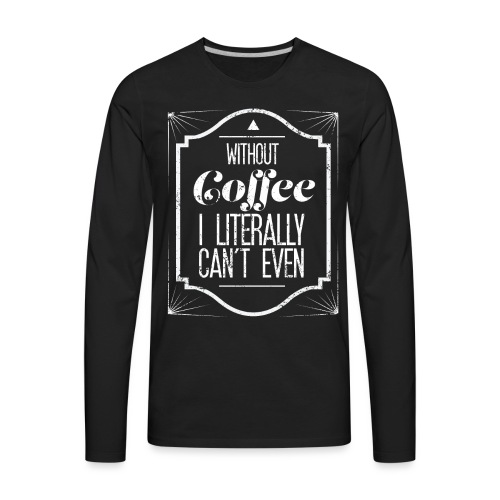 Without Coffee I Literally Can/'t Even Women/'s T-Shirt Funny Coffee Lover Gift