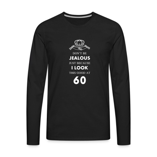 60 th birthday jealous at 60 crown design - Men's Premium Long Sleeve T-Shirt