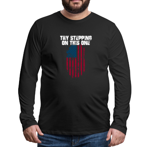 Try Stepping On This Flag - Men's Premium Long Sleeve T-Shirt