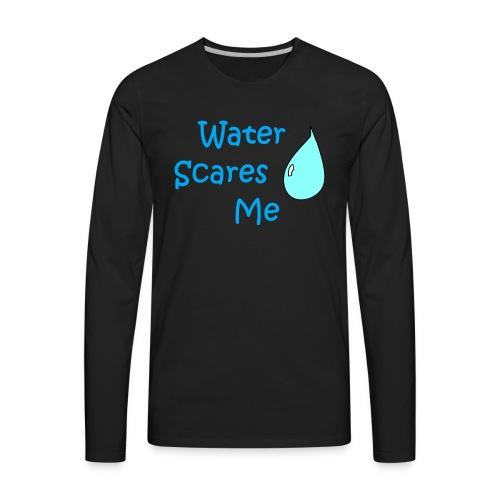 Water Scares Me - Men's Premium Long Sleeve T-Shirt