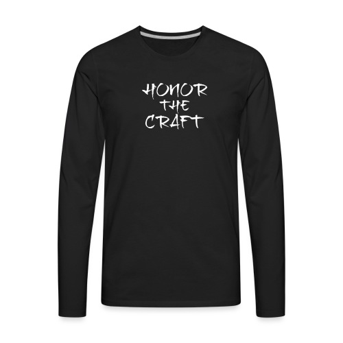Honor The Craft Text on B - Men's Premium Long Sleeve T-Shirt