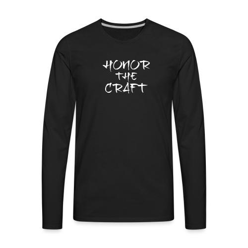 Honor The Craft Text on B - Men's Premium Long Sleeve T-Shirt