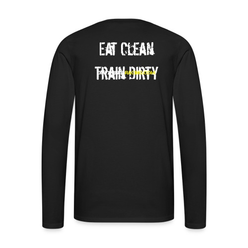 Eat Clean, Train Dirty w/ sleeve - Men's Premium Long Sleeve T-Shirt