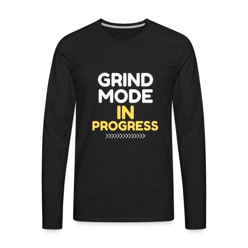 Grind Mode In Progress - Men's Premium Long Sleeve T-Shirt