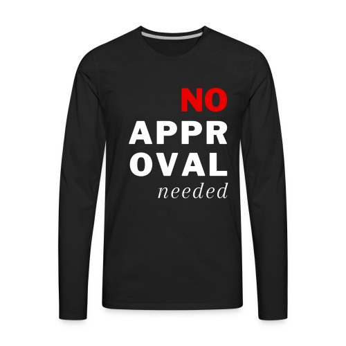 No Approval Needed - Men's Premium Long Sleeve T-Shirt