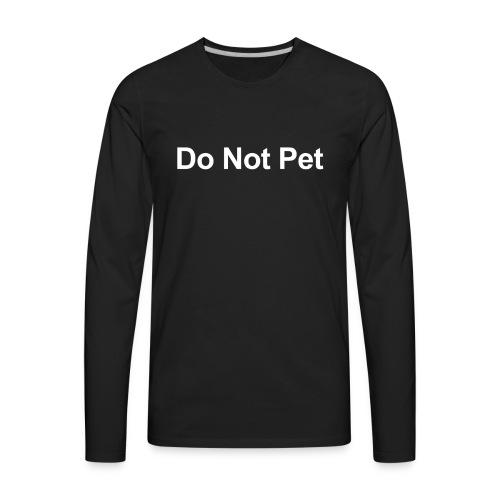 Do Not Pet - Men's Premium Long Sleeve T-Shirt