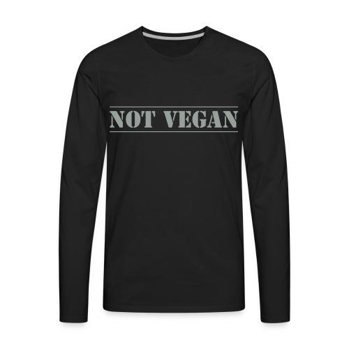 NOT VEGAN - Men's Premium Long Sleeve T-Shirt