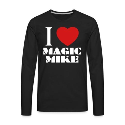I Love Magic Mike T-Shirt - Men's Premium Long Sleeve T-Shirt