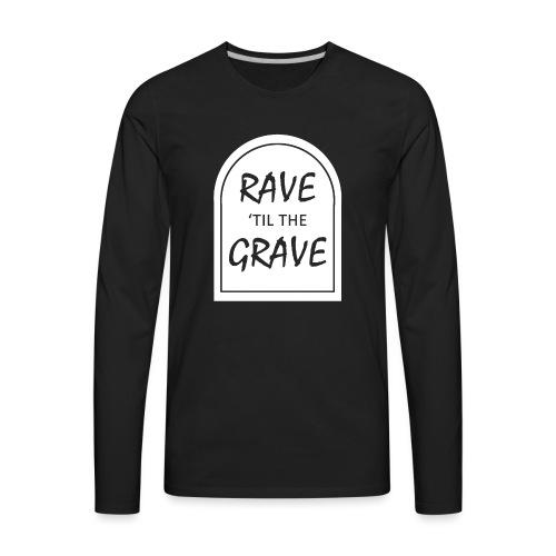 Rave til the Grave - Men's Premium Long Sleeve T-Shirt