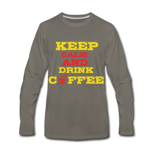 Keep Calm and Drink Coffee - Men's Premium Long Sleeve T-Shirt