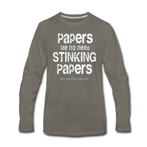 Papers me no need papers - Men's Premium Long Sleeve T-Shirt