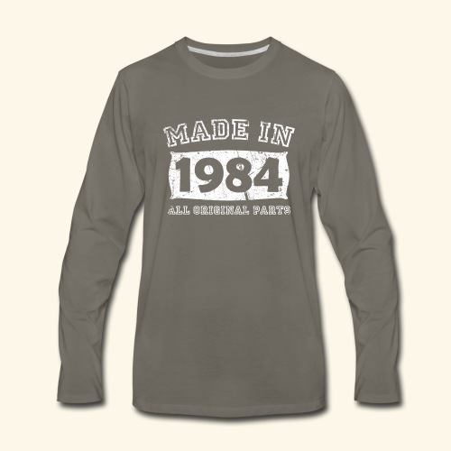 made in 1984 birth day all original parts - Men's Premium Long Sleeve T-Shirt