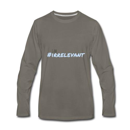 irrelevant - Men's Premium Long Sleeve T-Shirt