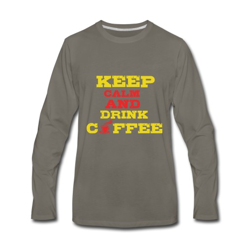 Keep Calm and Drink Coffee - Men's Premium Long Sleeve T-Shirt