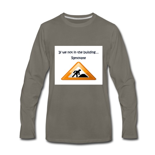 If we not in the building - Men's Premium Long Sleeve T-Shirt
