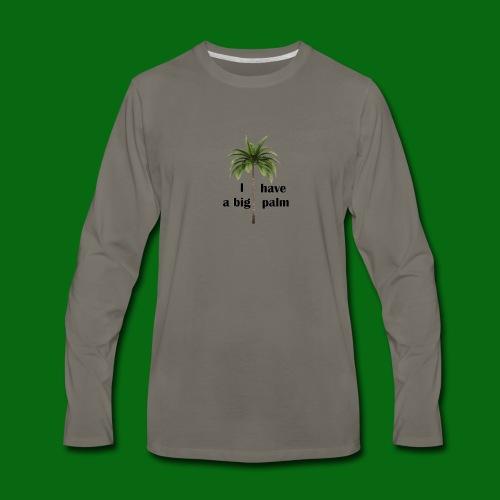 I have a big palm! - Men's Premium Long Sleeve T-Shirt
