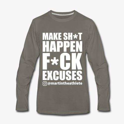 Make Sh*t Happen F*ck Excuses - Men's Premium Long Sleeve T-Shirt