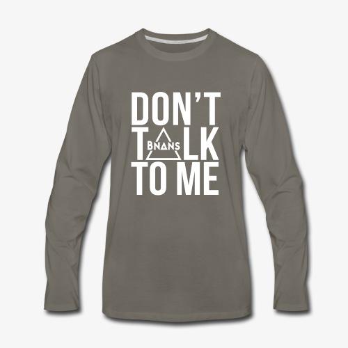 Bnans Don't Talk to Me - Men's Premium Long Sleeve T-Shirt