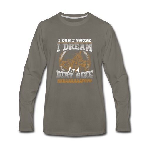Dirk bike - I don't Snore, I dream I'm a Dirt Bike - Men's Premium Long Sleeve T-Shirt