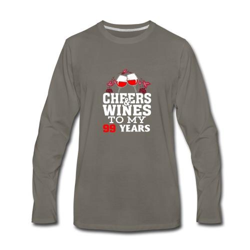 Cheer wine to my 99 years birthday gift - Men's Premium Long Sleeve T-Shirt