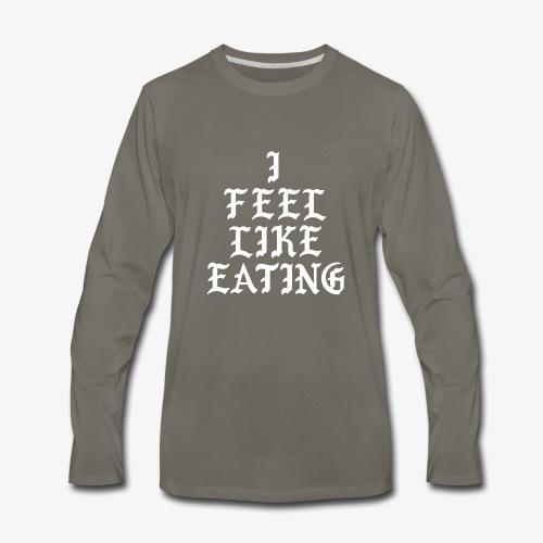 I Feel Like Eating - Men's Premium Long Sleeve T-Shirt