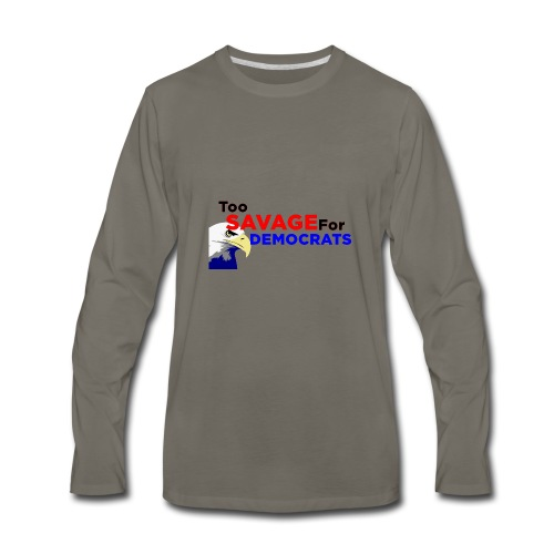 Too Savage For Democrats - Men's Premium Long Sleeve T-Shirt