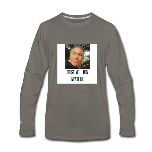 Trust Me.....Men never lie - Men's Premium Long Sleeve T-Shirt