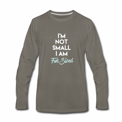 I'm Not Small I Am Fun Sized - Men's Premium Long Sleeve T-Shirt