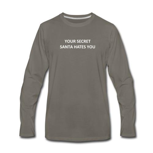 YOUR SECRET SANTA HATES YOU - Men's Premium Long Sleeve T-Shirt