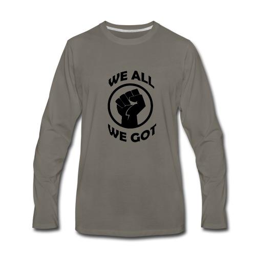 WE ALL WE GOT - Men's Premium Long Sleeve T-Shirt