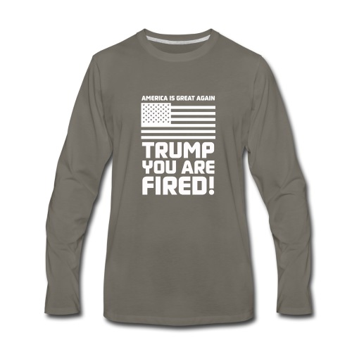 Trump you are fired! - Men's Premium Long Sleeve T-Shirt