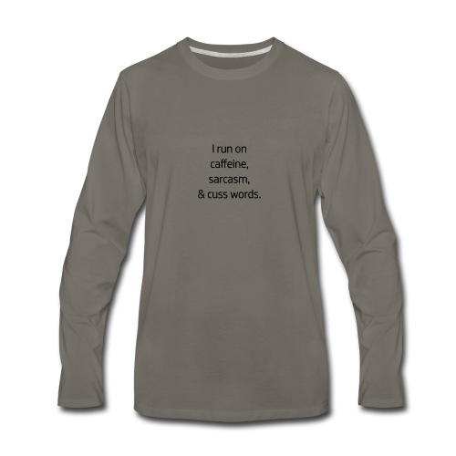 I Run On Caffeine, Sarcasm, & Cuss Words - Men's Premium Long Sleeve T-Shirt