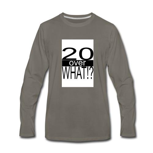 20 over WHAT Poster B W - Men's Premium Long Sleeve T-Shirt