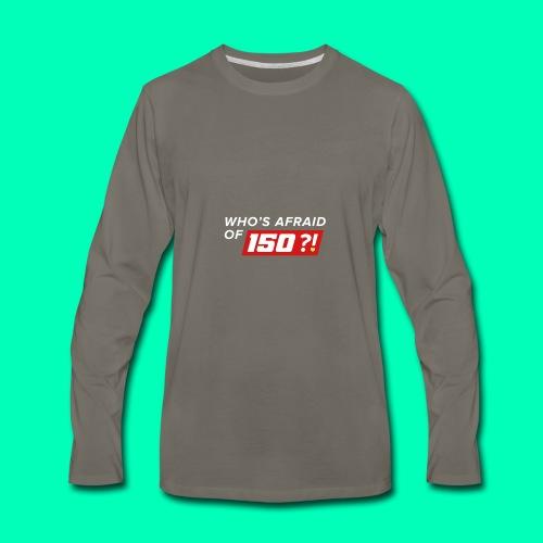 Who Afraid of 150 - Men's Premium Long Sleeve T-Shirt
