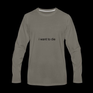 i want to die - Men's Premium Long Sleeve T-Shirt