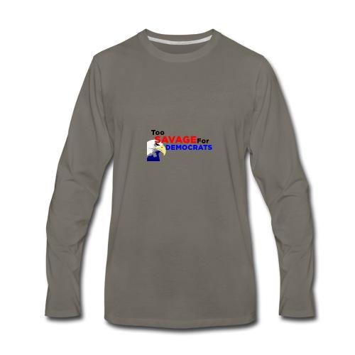Too Savage For Democrats - Men's Premium Long Sleeve T-Shirt