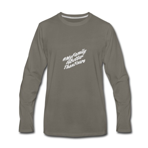 # My Family Is Better Than Yours (White Text) - Men's Premium Long Sleeve T-Shirt