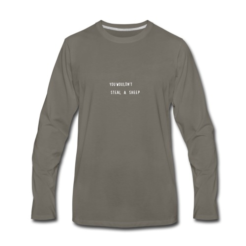 You Wouldn't Steal a Sheep - Men's Premium Long Sleeve T-Shirt